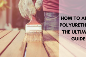 Polyurethane Sealer: The Ultimate Guide