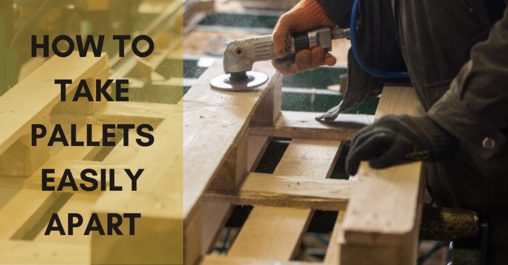 How to take pallets apart easily